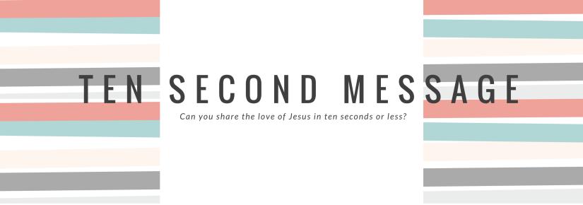 Ten Second Message